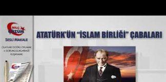 """ATATÜRK'ÜN """"İSLAM BİRLİĞİ"""" ÇABALARI – Milli Çözüm Sesli Makale"""