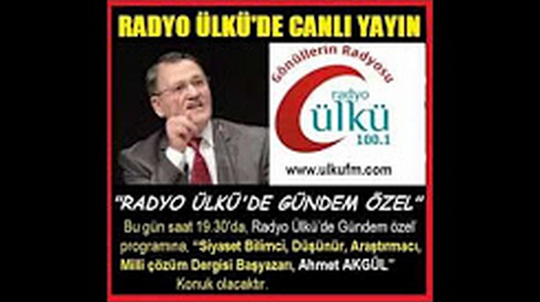 Radyo Ülkü - Ahmet Akkgül - Gündem Özel - 01 Aralık 2014